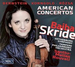 American Concertos by Bernstein ,   Korngold ,   Rózsa ;   Baiba Skride ,   Gothenburg Symphony ,   Tampere Philharmonic Orchestra ,   Santtu-Matias Rouvali